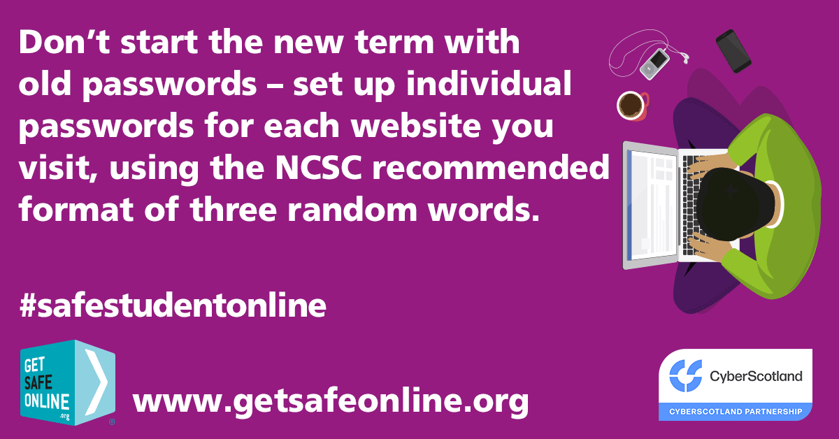 """Text says """"Don't start the new term with old old passwords, set up indivudal passwords for each website you visit, using the NCSC recommended format of three random words."""""""