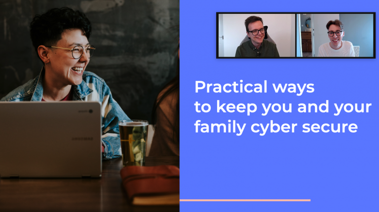 """Text says """"Practical ways to keep you and your family cyber secure."""""""